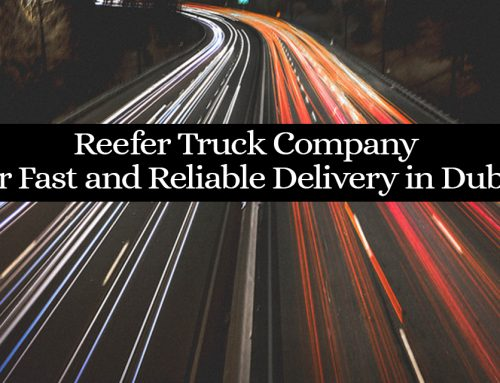 Reefer Truck Company for Reliable Delivery in Dubai